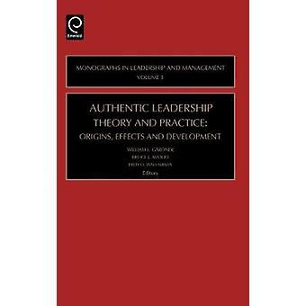 Autentiska ledarskap teori och praktiken ursprung effekter och utveckling av Gardner & William L.