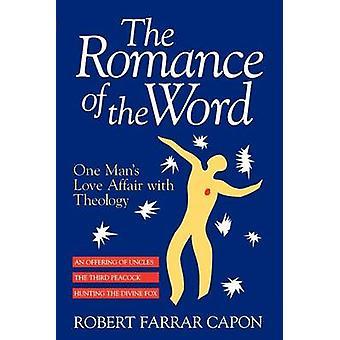 La Romance du mot One Mans histoire d'amour avec la théologie de Capon & Robert Farrar