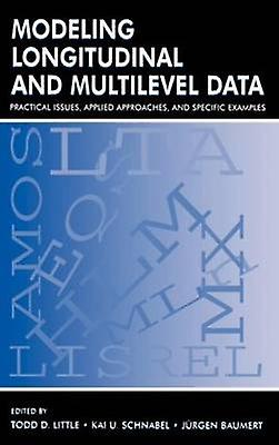 Modeling Longitudinal and Multilevel Data Practical Issues Applied Approaches and Specific Examples by Peu