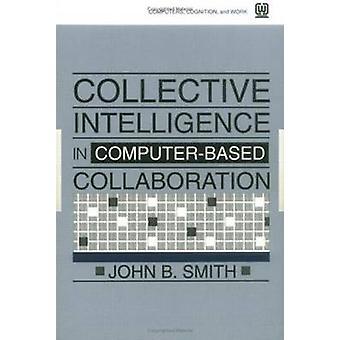 Collectieve intelligentie in ComputerBased samenwerking door Smith & John B.