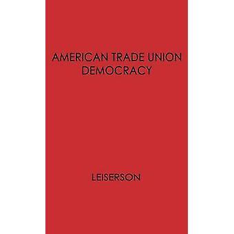 Amerikanske fagforening demokrati. av Leiserson & William Morris