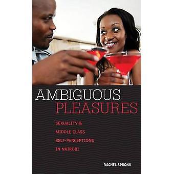Tvetydiga njutningar sexualitet och medelklass SelfPerceptions i Nairobi av Spronk & Rachel