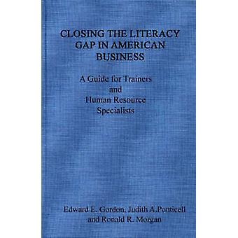 Closing the Literacy Gap in American Business A Guide for Trainers and Human Resource Specialists by Gordon & Edward E.