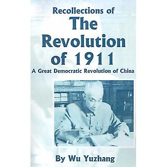 Recollections of the Revolution of 1911 A Great Democratic Revolution of China by Yuzhang & Wu