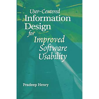UserCentered Information Design for Improved Software Usability by Henry & Pradeep