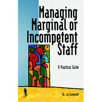 Managing Marginal or Incompetent Staff A Practical Guide by Campbell & Jo