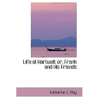 Life at Hartwell or Frank and His Friends by May & Katharine E.