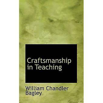 Craftsmanship in Teaching by Bagley & William Chandler