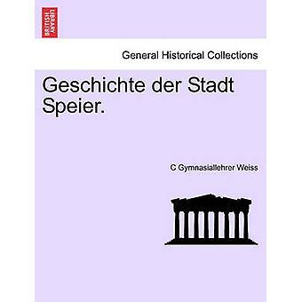 Geschichte der Stadt Speier. by Weiss & C Gymnasiallehrer