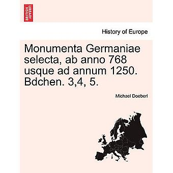 Monumenta Germaniae selecta ab anno 768 usque ad annum 1250. Bdchen. 34 5. by Doeberl & Michael