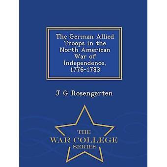 Die deutsche verbündete Truppen in den nordamerikanischen Unabhängigkeitskrieg 17761783 War College-Serie von Rosengarten & J G