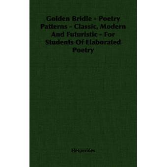 Gyllene betsel poesi mönster Classic moderna och futuristiska för studenter i utarbetade poesi av Hesperides