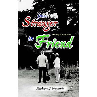 From Stranger to Friend The Story of Peter No 95 by Heward & Stephen J.