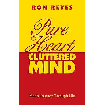 Pure Heart Cluttered Mind Mans Journey Through Life by Reyes & Ron