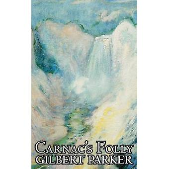Carnacs Folly by Gilbert Parker Fiction Action  Adventure by Parker & Gilbert