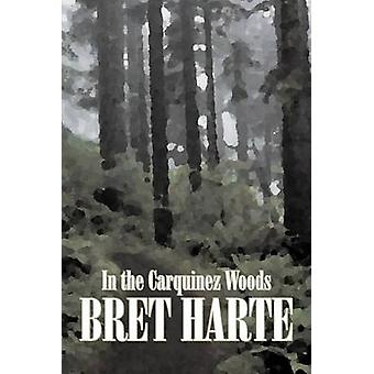 In the Carquinez Woods by Bret Harte Fiction Classics Westerns Historical by Harte & Bret