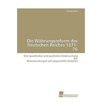 Die Whrungsreform des Deutschen Reiches 187176 by Kroha Gerald
