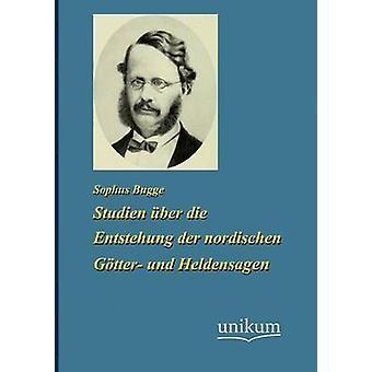 Studien ber die Enstehung der nordischen Gtter und Heldensagen by Bugge & Sophus