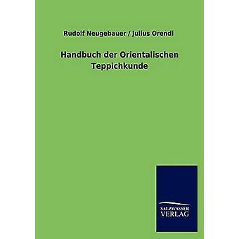 Handbuch der Orientalischen Teppichkunde & Rudolf Neugebauer