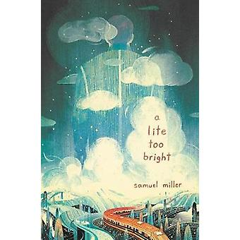 A Lite Too Bright by Samuel Miller - 9780062662002 Book