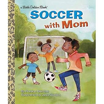 Soccer with Mom by Frank Berrios - Jess Golden - 9780553538540 Book