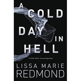 A Cold Day in Hell - A Cold Case Investigation. Book 1 by Lissa Marie