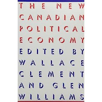 The New Canadian Political Economy by Wallace Clement - Glen Williams