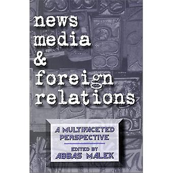 News Media and Foreign Relations - A Multifaceted Perspective by Abbas