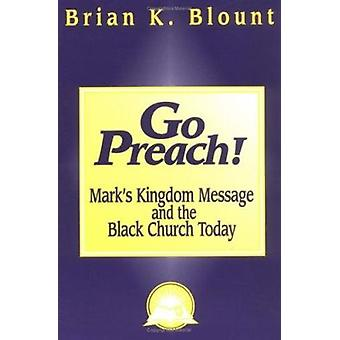 Go Preach! - Mark's Kingdom Message and the Black Church Today by Bria