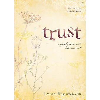 Trust - A Godly Woman's Adornment by Lydia Brownback - 9781581349573 B