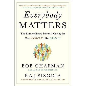 Everybody Matters - The Extraordinary Power of Caring for Your People