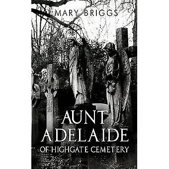 Aunt Adelaide of Highgate Cemetery by Mary Briggs - 9781848977822 Book