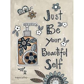 Just Be Your Beautiful Self Poster Print by Annie LaPoint (9 x 12)