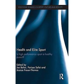 Health and Elite Sport by Joe Baker & Parissa Safai & Jessica FraserThomas