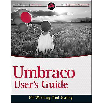 Umbraco User's Guide by Nik Wahlberg - Paul Sterling - Niels Hartvig