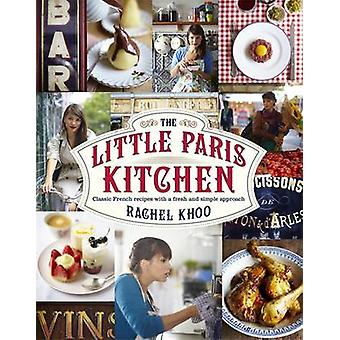 The Little Paris Kitchen - Classic French Recipes with a Fresh and Fun