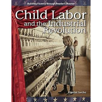 Child Labor and the Industrial Revolution by Harriet Isecke - 9781433