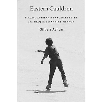 Eastern Cauldron - Islam - Afghanistan - Palestine - and Iraq in a Mar