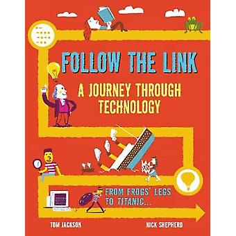 Follow the Link - A Journey Through Technology - From Frogs' Legs to th