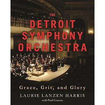 The Detroit Symphony Orchestra - Grace - Grit - and Glory by Laurie  L