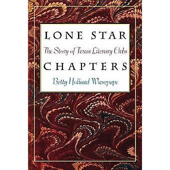 Lone Star hoofdstukken - het verhaal van de literaire Clubs Texas door Betty Hollan