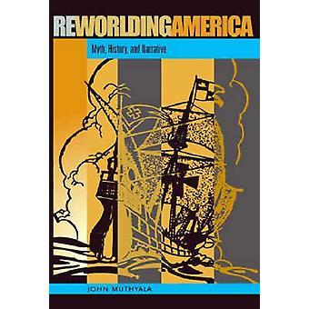 Reworlding Amerika - myten - historia- och berättelse av John Muthyala-