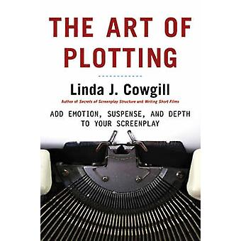 The Art of Plotting - Add Emotion - Suspense - and Depth to Your Scree