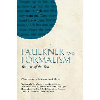 Faulkner and Formalism - Returns of the Text by Annette Trefzer - Ann