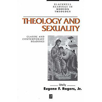 Theology and Sexuality - Classic and Contemporary Readings by Eugene F