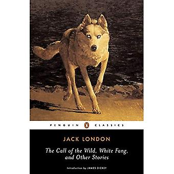 The Call of the Wild, White Fang, and Other Stories: Batard; Moon-Face; Brown Wolf; That Spot; To Build a Fire