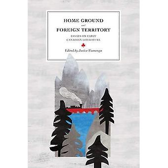 Home Ground and Foreign Territory: Essays on Early Canadian Literature (Reappraisals: Canadian Writers)
