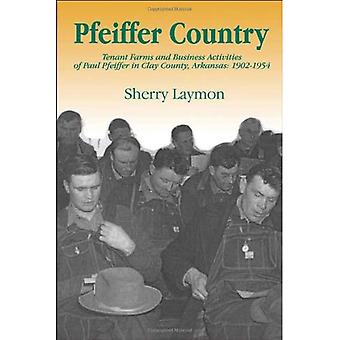 Pfeiffer Country: The Tenant Farms and Business Activities of Paul Pfeiffer in Clay County, Arkansas, 1902-1954