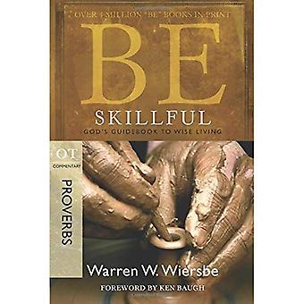 Be Skillful (Proverbs): God's Guidebook to Wise Living (Be Series Commentary)