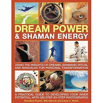 Dream Power and Shaman Energy: Using the Insights of Dreams, Shamanic Ritual and Manadalas for Personal Transformation